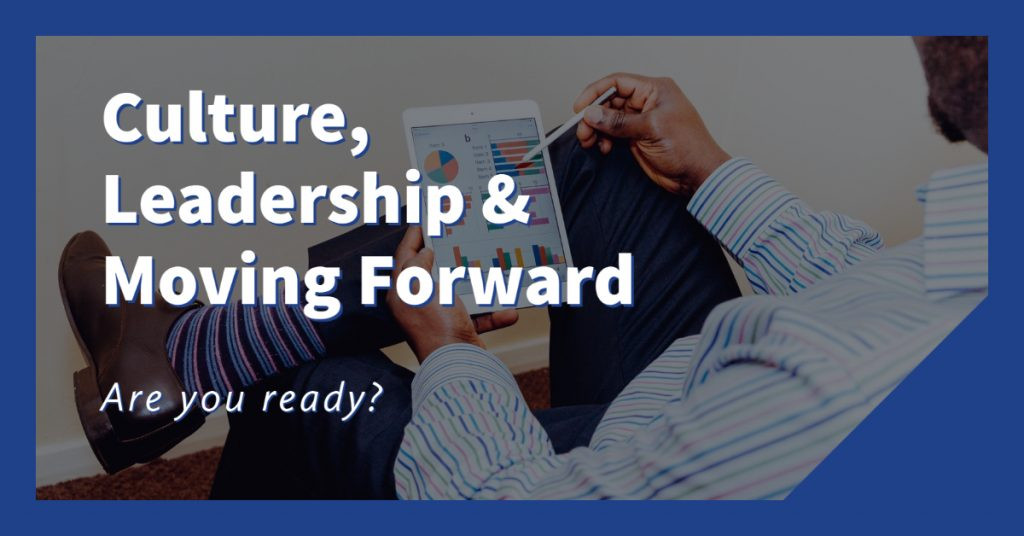 Culture, Leadership and Moving Forward